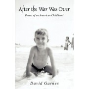 After the War Was Over by David Garnes