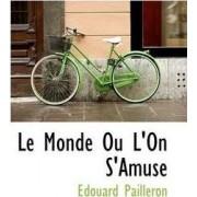 Le Monde Ou L'On S'Amuse by Edouard Pailleron