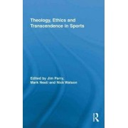 Theology, Ethics and Transcendence in Sports by Jim Parry