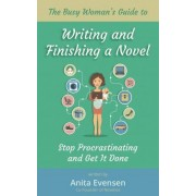 The Busy Woman's Guide to Writing and Finishing a Novel by Anita Evensen
