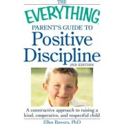Everything Parent's Guide To Positive Discipline by Ellen Bowers