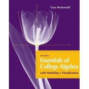 Essentials of College Algebra with Modeling and Visualization by Gary K. Rockswold