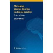 Managing Bipolar Disorder in Clinical Practice by Eduard Vieta