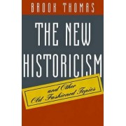The New Historicism and Other Old-Fashioned Topics by Brook Thomas