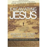 Excavating Jesus: Beneath the Stones, Behind the Texts by John Dominic Crossan