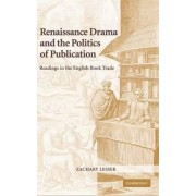 Renaissance Drama and the Politics of Publication by Zachary Lesser