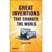 Great Inventions That Changed the World by James Wei