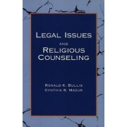 Legal Issues and Religious Counseling by Ronald K. Bullis