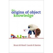 The Origins of Object Knowledge by Bruce M. Hood