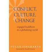 Conflict, Culture, Change by Sulak Sivaraksa