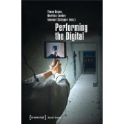 Performing the Digital by Martina Leeker
