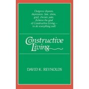 Constructive Living by David K. Reynolds