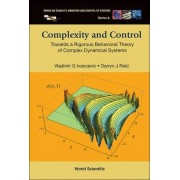 Complexity And Control: Towards A Rigorous Behavioral Theory Of Complex Dynamical Systems by Darryn J. Reid