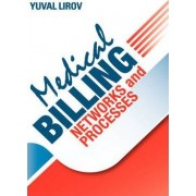 Medical Billing Networks and Processes: Profitable and Compliant Revenue Cycle Management in the Internet Age by Yuval Lirov