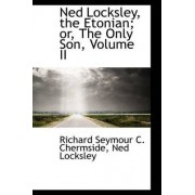 Ned Locksley, the Etonian; Or, the Only Son, Volume II by Richard Seymour C Chermside