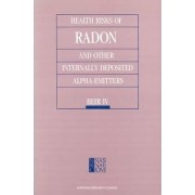 Health Risks of Radon and Other Internally Deposited Alpha-emitters by Committee on the Biological Effects of Ionizing Radiations