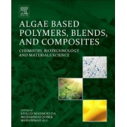 Algae Based Polymers, Blends, and Composites by Khalid Mahmod Zia