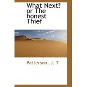 What Next? or the Honest Thief by J T Patterson