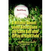 A Miltonic Sonnet about Being Given the Game Ball After a Play in Right Field by David Crump