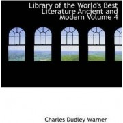 Library of the World's Best Literature Ancient and Modern Volume 4 by Charles Dudley Warner