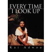 Every Time I Look Up by Kai Adwoa