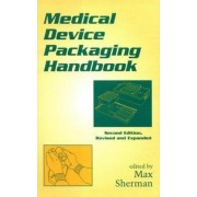 Medical Device Packaging Handbook by Max Sherman