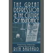 The Great Depression and the Culture of Abundance by Rita Barnard