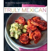 Truly Mexican by Roberto Santibanez