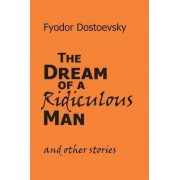 The Dream of a Ridiculous Man and Other Stories by Fyodor M Dostoevsky