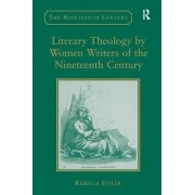 Literary Theology by Women Writers of the Nineteenth Century by Rebecca Styler
