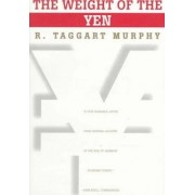 The Weight of the Yen by R.Taggart Murphy