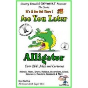 See You Later Alligator - Over 200 Jokes + Cartoons - Animals, Aliens, Sports, Holidays, Occupations, School, Computers, Monsters, Dinosaurs & More - In Black and White by Desi Northup