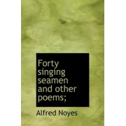 Forty Singing Seamen and Other Poems; by Alfred Noyes