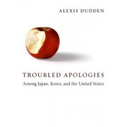 Troubled Apologies Among Japan, Korea, and the United States by Alexis Dudden