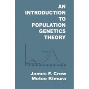 An Introduction to Population Genetics Theory by James F Crow