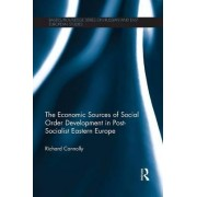 The Economic Sources of Social Order Development in Post-Socialist Eastern Europe by Richard Connolly