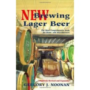 Gregory J. Noonan New Brewing Lager Beer: The Most Comprehensive Book for Home & Microbrewers: The Most Comprehensive Book for Home and Microbrewers