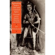 Rethinking India's Oral and Classical Epics by Alf Hiltebeitel