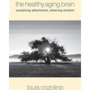 The Healthy Aging Brain by Louis Cozolino