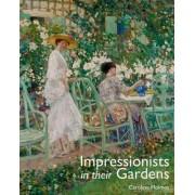 Impressionists in Their Gardens by Caroline Holmes