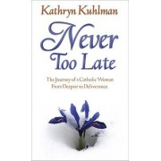 Never Too Late by Kathryn Kuhlman