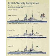 British Warship Recognition: The Perkins Identification Albums: Capital Ships 1895-1939 Volume I by Richard Perkins