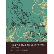 How to Read Chinese Poetry Workbook by Zong-Qi Cai