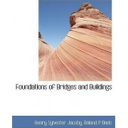 Foundations of Bridges and Buildings by Henry Sylvester Jacoby
