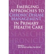 Emerging Approaches to Chronic Disease Management in Primary Health Care by John Dorland