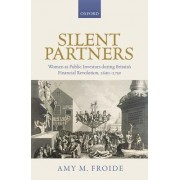 Silent Partners: Women as Public Investors During Britain's Financial Revolution, 1690-1750