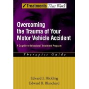 Overcoming the Trauma of Your Motor Vehicle Accident: Therapist Guide by Edward B. Blanchard