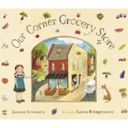 Corner Grocery Store, Our by Joanne Schwartz