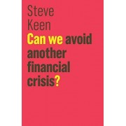 Steve Keen Can We Avoid Another Financial Crisis? (The Future of Capitalism)