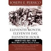Eleventh Month, Eleventh Day, Eleventh Hour by Joseph E Persico
